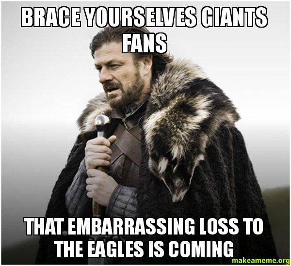 BRACE YOURSELVES GIANTS brace yourselves giants fans that embarrassing loss to the eagles is