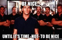 Be Nice Until Its Time Not To Be Nice Make A Meme