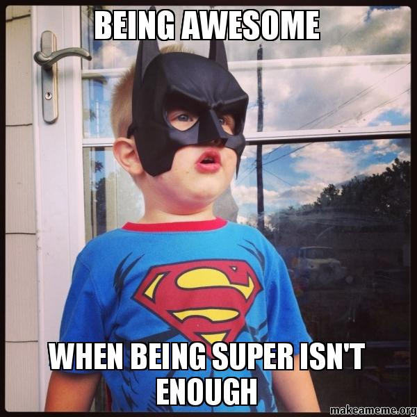 BeIng Awesome When Being Super Isn't Enough