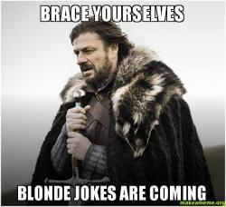 Brace-yourselves-Blonde.jpg