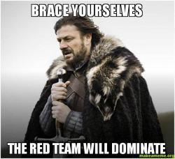 Brace yourselves The u63hr1 brace yourselves the red team will dominate make a meme