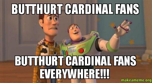 Butthurt Cardinal Fans butthurt cardinal fans butthurt cardinal fans everywhere