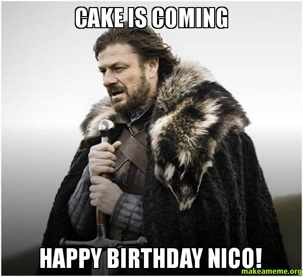 CAKE IS COMING 2o9mfs cake is coming happy birthday nico! make a meme
