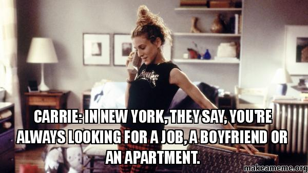 Image result for In New York, they say, you're always looking for a job, a boyfriend or an apartment.