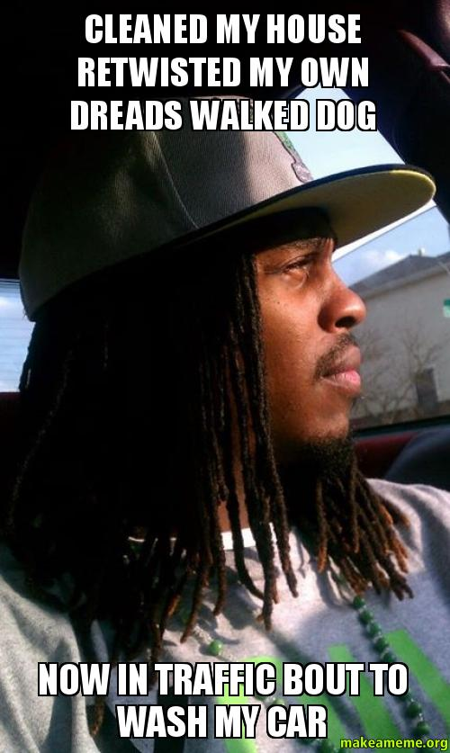 Make Your Own Car >> CLEANED MY HOUSE RETWISTED MY OWN DREADS WALKED DOG NOW IN TRAFFIC BOUT TO WASH MY CAR - | Make ...