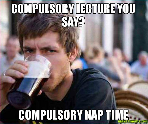 Compulsory lecture you say compulsory nap time lectures make a meme lazy college senior meme lectures thecheapjerseys Gallery