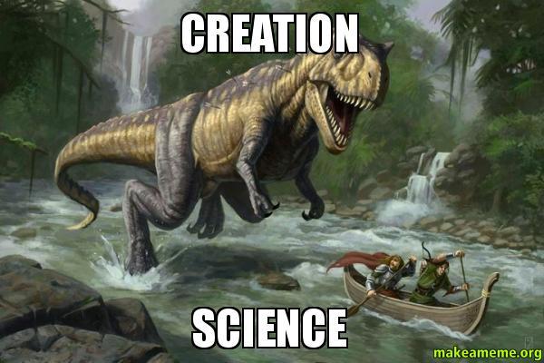 CREATION SCIENCE creation science creation science meme make a meme