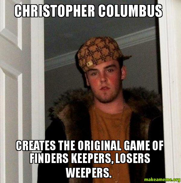 Christopher Columbus christopher columbus creates the original game of finders keepers,Christopher Columbus Memes