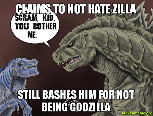 Claims To Not Hate Zilla Still Bashes Him For Not Being