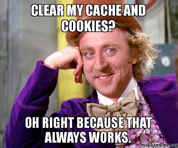 Claritin Clear Meme Clear my cache and coo...