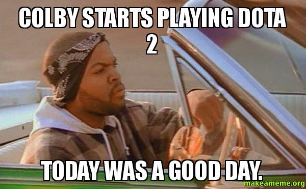Colby starts playing colby starts playing dota 2 today was a good day make a meme
