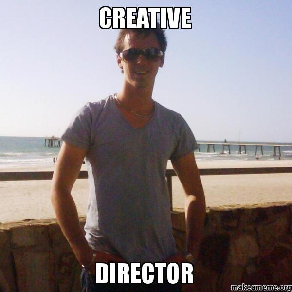 Creative Director Creative Director Make A Meme