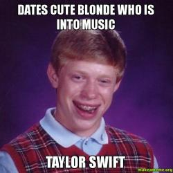 Dates cute blonde dates cute blonde who is into music taylor swift make a meme