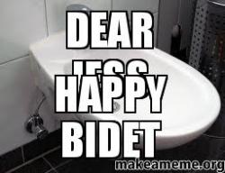 Dear Jess Happy Bidet Make A Meme