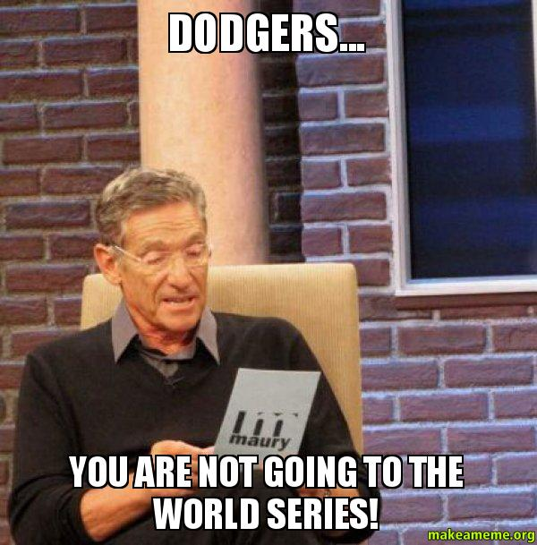 Dodgers you are dodgers you are not going to the world series! make a meme