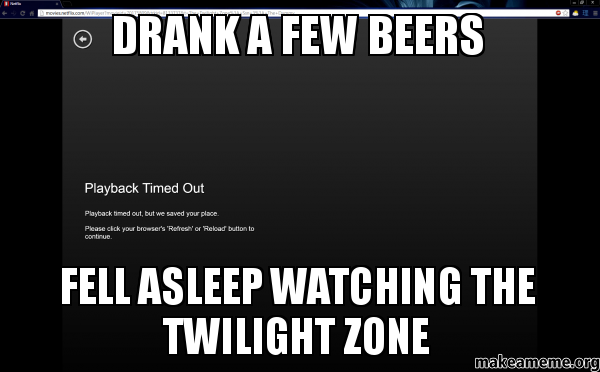 Drank a few beers fell asleep watching the twilight zone - My Friday