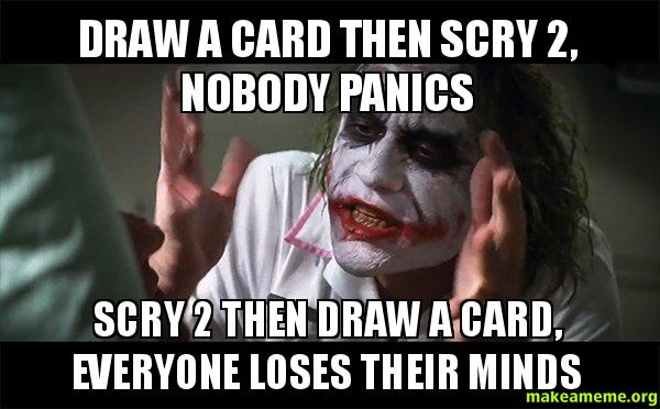 Draw A Card Then Scry 2 Nobody Panics Scry 2 Then Draw A Card