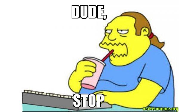 Dude, Stop - Worst Apocalypse Ever   Make a Meme