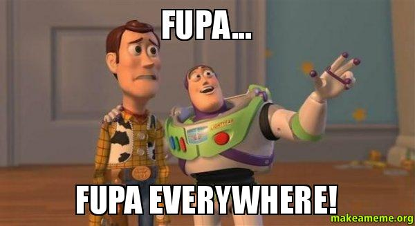 FUPA FUPA EVERYWHERE fupa fupa everywhere! woodbridge, va make a meme