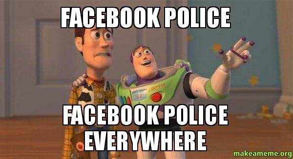 Facebook Police Facebook facebook police facebook police everywhere make a meme