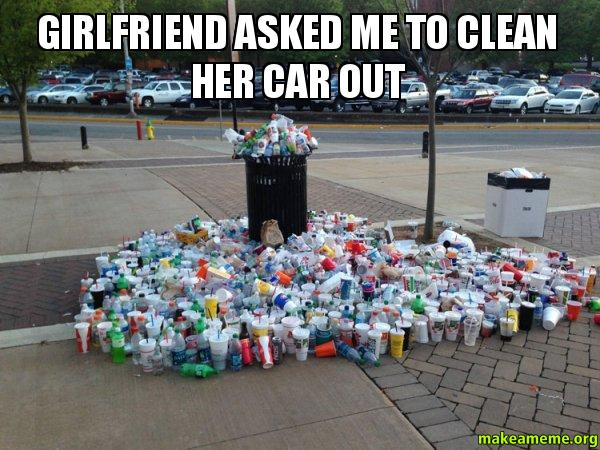 Own Car >> Girlfriend asked me to clean her car out - | Make a Meme