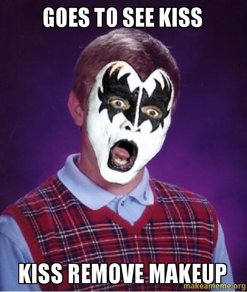 Goes to see kiss kiss remove makeup - Bad Luck Brian Kiss