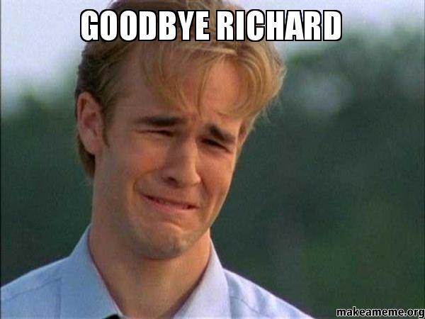 Goodbye richard goodbye richard make a meme
