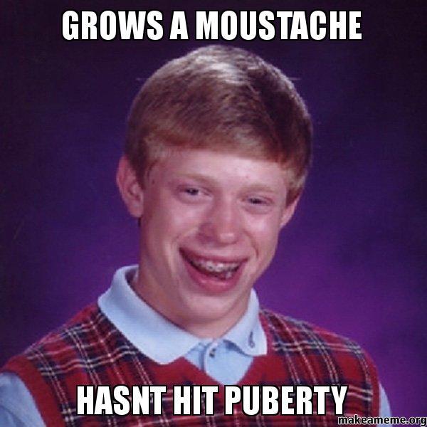 Grows A Moustache Hasnt Hit Puberty Make A Meme