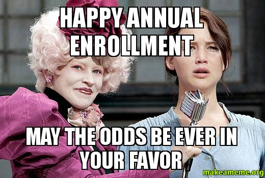 Meme Human Resources: HAPPY ANNUAL ENROLLMENT MAY THE ODDS BE EVER IN YOUR FAVOR