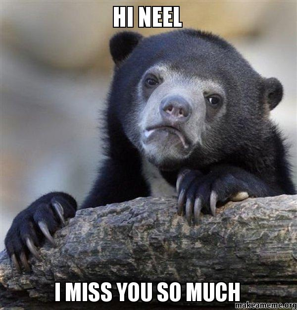 Hi Neel I Miss You So Much Make A Meme