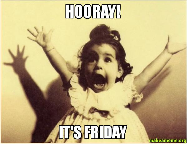 Funny Meme Excited : Hooray it s friday make a meme
