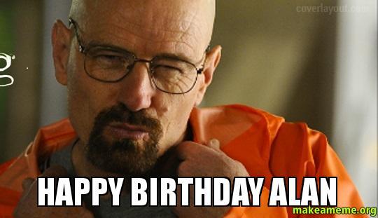Funny Birthday Meme Reddit : Happy birthday alan make a meme
