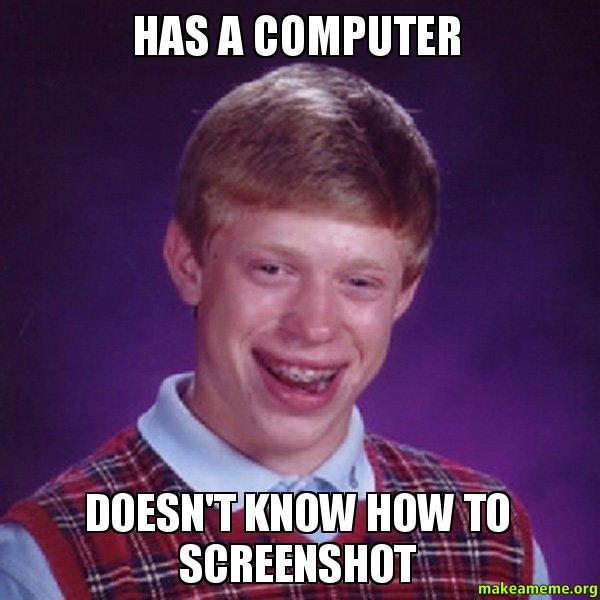 Has A Computer Doesn T Know How To Screenshot Bad Luck