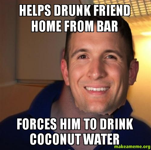 Helps drunk friend helps drunk friend home from bar forces him to drink coconut water