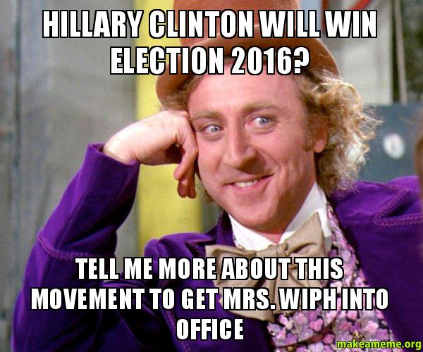 Hillary 2016 Meme Funny : Hillary clinton will win election tell me more about