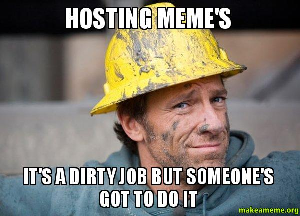 generating meme's it's a dirty job but someone's got to do it