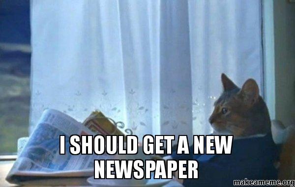 I SHOULD GET h49y4g i should get a new newspaper make a meme