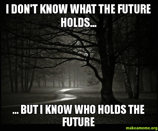 Image result for i don't know what the future holds, but I know who holds the future meme
