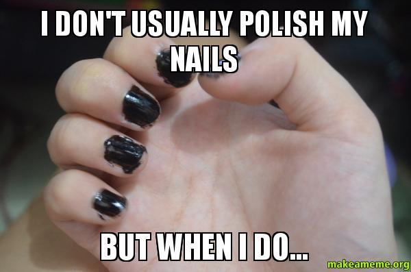 I dont usually 47yq94 i don't usually polish my nails but when i do make a meme