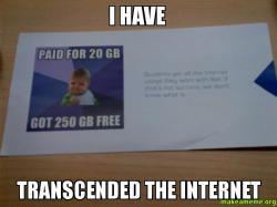 I have transcended the internet   Make a Meme