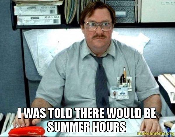 I was TOLD THERE WOULD BE SUMMER HOURS -   Make a Meme