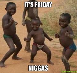 ITS-FRIDAY-NIGGAS-8r45l0.jpg