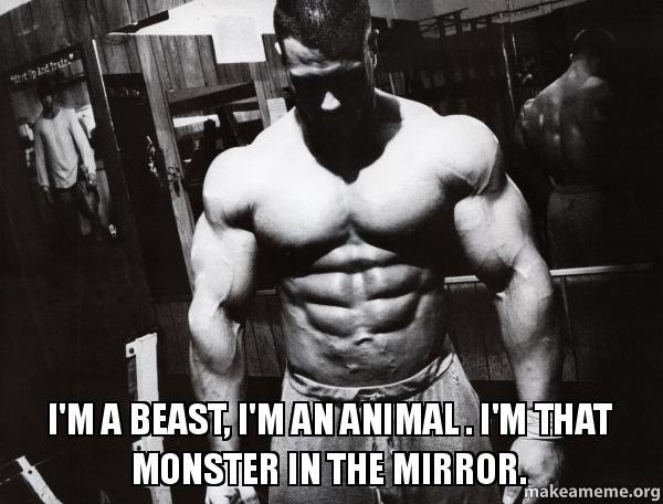 I'm a beast, I'm an animal . I'm that monster in the