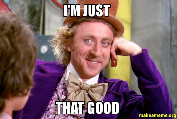 I M Just That Good Condescending Wonka Make A Meme