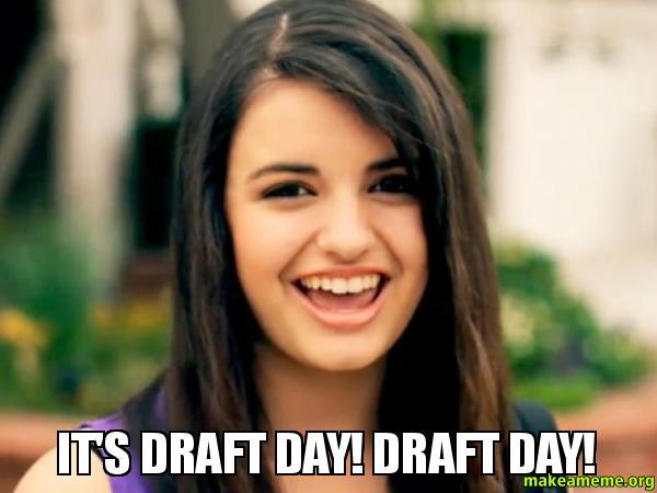 Its Draft Day it's draft day! draft day! csg make a meme