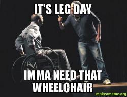 Its Leg Day Meme leg daaaayyyy!!! on Pi...