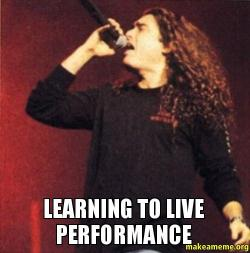 LEARNING TO LIVE performance   Make a Meme
