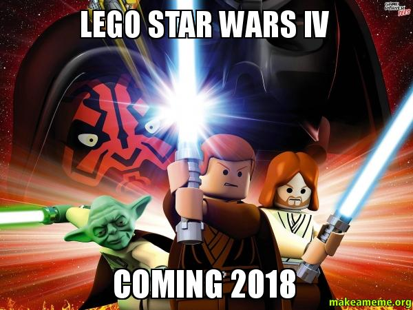lego star wars iv coming 2018 make a meme. Black Bedroom Furniture Sets. Home Design Ideas