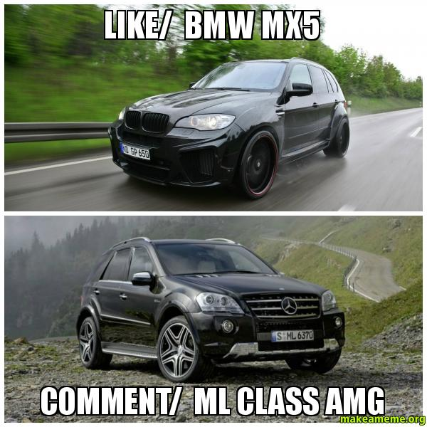 Like Bmw Mx5 Comment Ml Class Amg Make A Meme