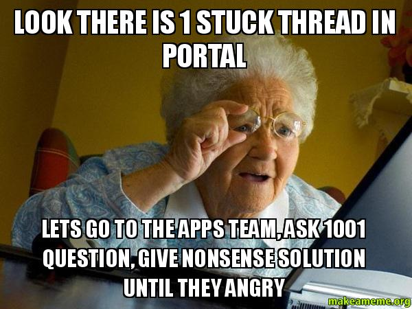 Go Team Meme: LOOK THERE IS 1 STUCK THREAD IN PORTAL LETS GO TO THE APPS
